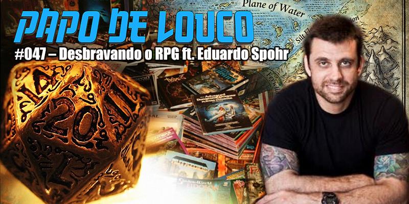 Papo de Louco #047 - Desbravando o RPG ft. Eduardo Spohr