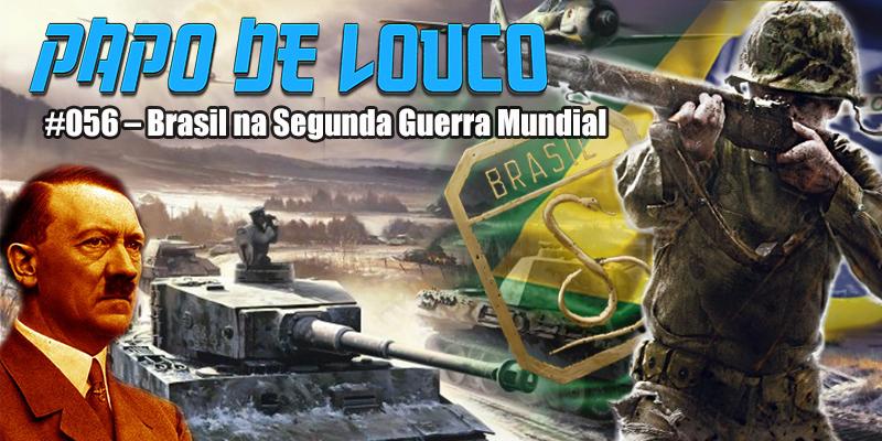Papo de Louco #056 – Brasil na Segunda Guerra Mundial