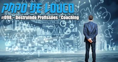Papo de Louco #098 – Destruindo Profissões – Coaching
