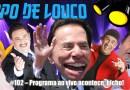 Papo de Louco #102 – Programa ao vivo acontece, bicho!
