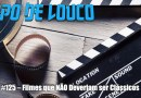 Papo de Louco #125 – Filmes que NÃO deveriam ser Clássicos