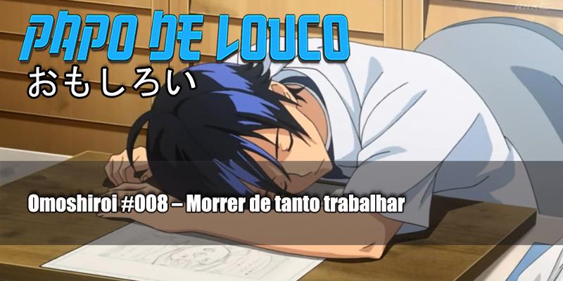 Omoshiroi #008 – Morrer de tanto trabalhar