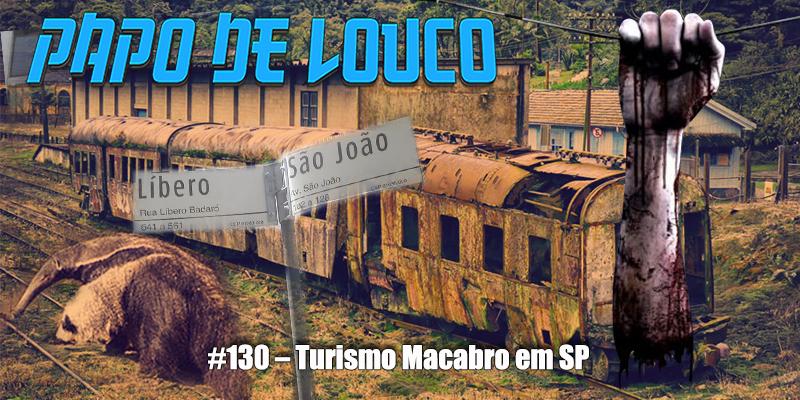 Papo de Louco #130 – Turismo Macabro em SP