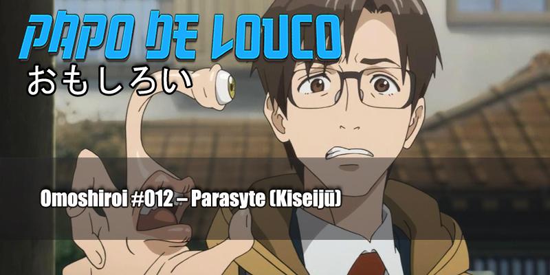 Omoshiroi #012 – Parasyte (Kiseijū)