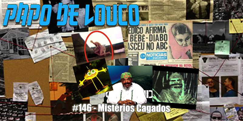 Papo de Louco #146 – Mistérios Cagados (ft. Vii Zedek)
