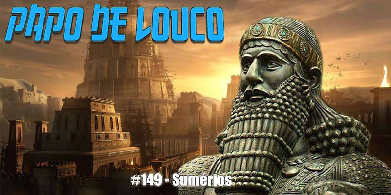 Papo de Louco #149 – Sumérios
