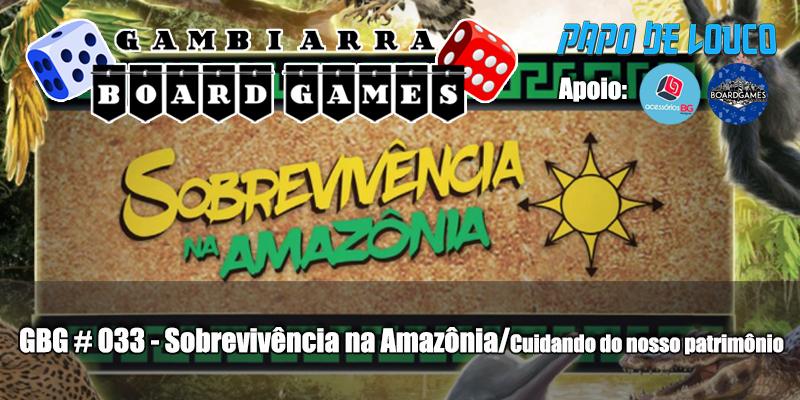 GBG #033 – Sobrevivência na Amazônia