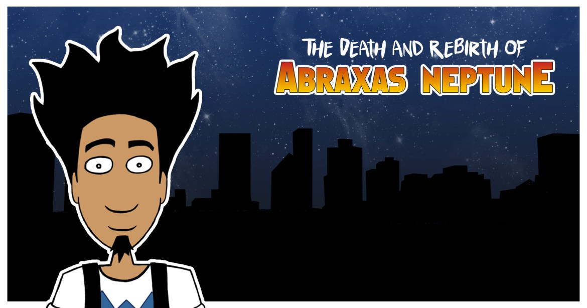 Introducing… The DEATH and REBIRTH of ABRAXAS NEPTUNE