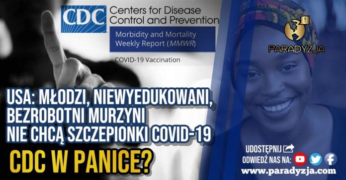 USA: Młodzi, niewyedukowani, bezrobotni murzyni nie chcą szczepionki COVID-19. CDC w panice?