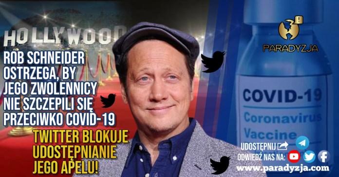 Rob Schneider ostrzega, by jego zwolennicy nie szczepili się przeciwko COVID-19. Twitter blokuje udostępnianie jego apelu!