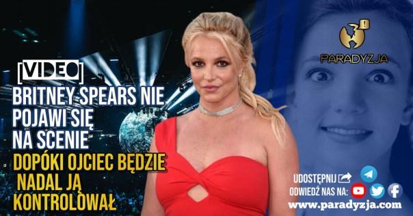 Britney Spears nie pojawi się na scenie, dopóki ojciec będzie nadal ją kontrolował [VIDEO]