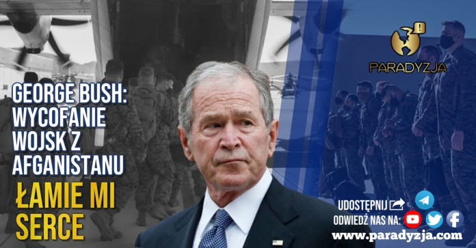 George Bush: Wycofanie wojsk z Afganistanu łamie mi serce