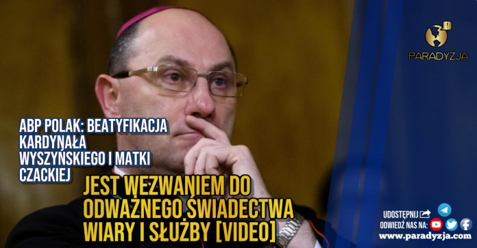 Abp Polak: Beatyfikacja kardynała Wyszyńskiego i Matki Czackiej jest wezwaniem do odważnego świadectwa wiary i służby [VIDEO]