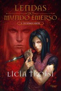 capa do livro Os Últimos Heróis - Lendas do Mundo Emerso #3 - Licia Troisi