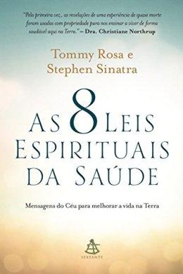 as 8 leis espirituais da saúde - tommy rosa