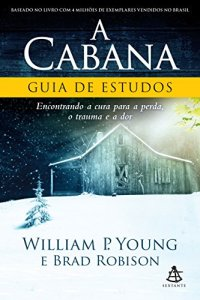a cabana: guia de estudos - william p. young, brad robson