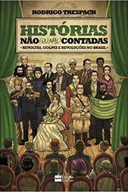 histórias não (ou mal) contadas: revoltas, golpes e revoluções no brasil - rodrigo trespach