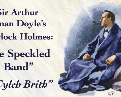 """Sir Arthur Conan Doyle's Sherlock Holmes: """"The Speckled Band"""" """"Y Cylch Brith"""""""