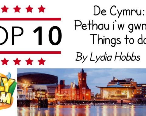Top 10 Pethau i'w gwneud yn Ne Cymru