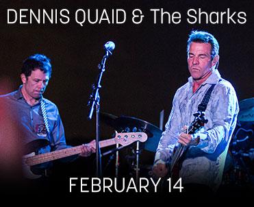 Dennis Quaid & The Sharks, 2/14/19 @ 8PM