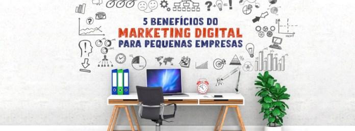 5 benefícios do Marketing Digital para Pequenas Empresas