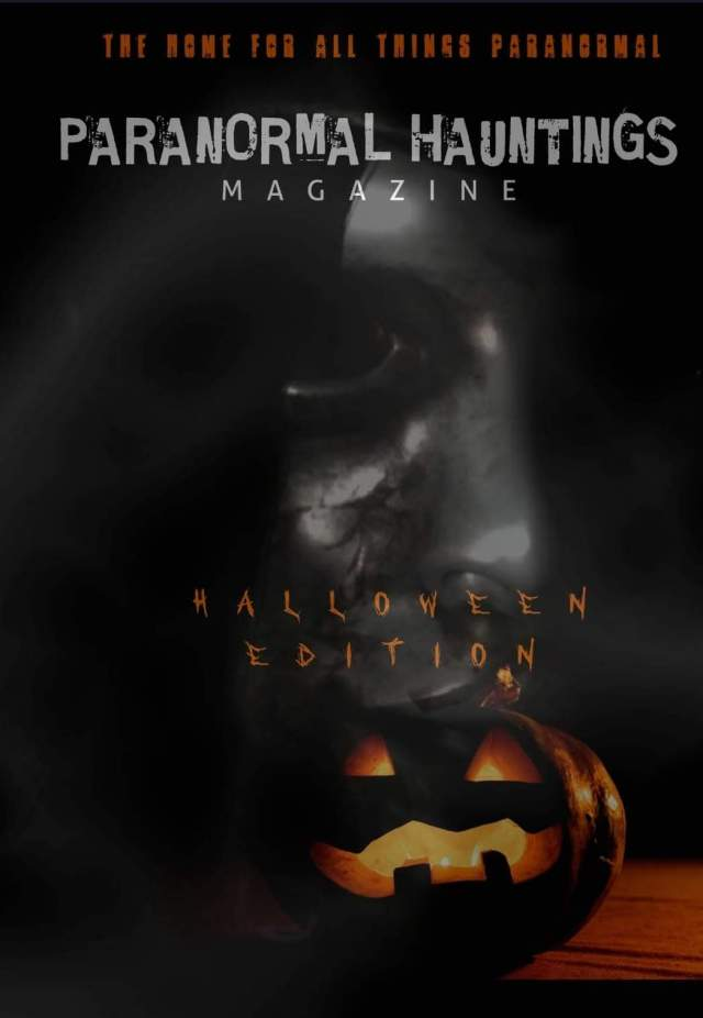 Paranormal Hauntings Magazine : The Halloween Edition | OUT NOW