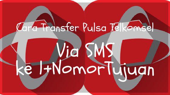 Cara transfer Pulsa Sesama Telkomsel melalui SMS ke 1+NomorTujuan