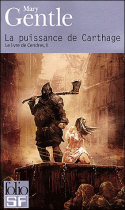 Le livre de Cendres, tomes 2 à 4, Mary Gentle