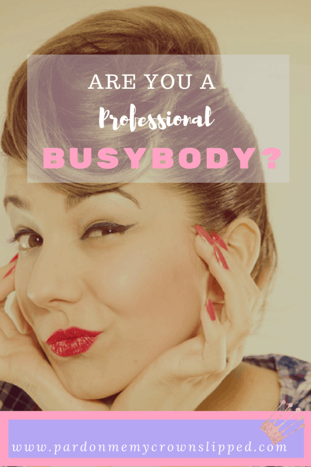 Are You A Professional Busybody?