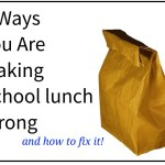 5 Ways you are making school lunch wrong and how to fix it
