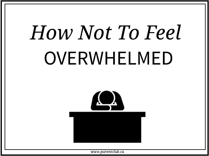 How Not To Feel Overwhelmed via www.parentclub.ca