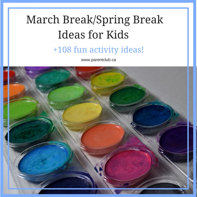 March Break Spring Break Ideas for Kids over 108 fun activity ideas via www.parentclub.ca