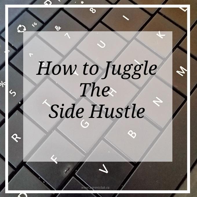 how to juggle the side hustle via www.parentclub.ca
