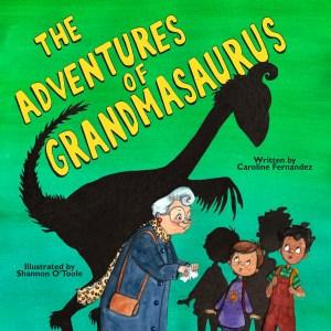 the adventures of Grandmasaurus by Caroline Fernandez