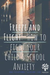 Freeze and Flight: 6 Ways to Fight Your Child's School Anxiety