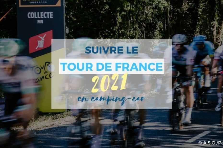 21 étapes pour suivre le tour de France 2021 en camping-car