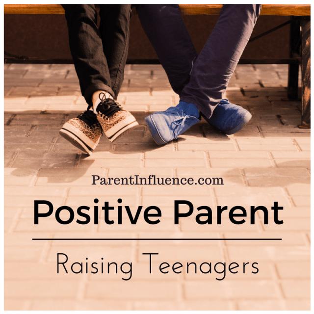 ParentINfluence Positive Parenting Raising Teenager Tips