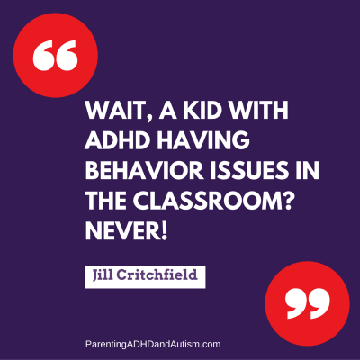 Wait, a kid with ADHD having behavior issues in the classroom- Never!