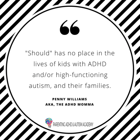 """should"" has no place in the lives of kids with ADHD and/or autism, and their families"