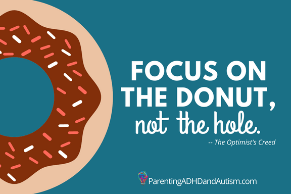 Focus on the donut, not the hole. The Optimists' Creed. Parenting ADHD & Autism
