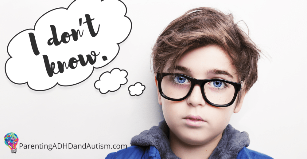 "What ""I don't know"" really means for your child with ADHD, autism"