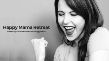 Happy Mama Conference & Retreat, Respite and Self-Care for Moms of Kids with Neurobehavioral Disorders, Like ADHD and Autism