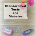 Standardized testing and diabetes. Know your rights for child with type 1 diabetes.