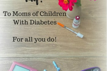 Happy Mother's Day to Mothers of Children with Diabetes!