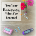 Ten year diabetes anniversary, what I've learned. Pin now to read later.