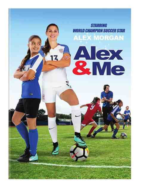 Soccer superstar Alex Morgan scores her movie debut with: Alex & Me DVD - Giveaway