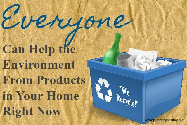 Everyone Can Help the Environment From Products in Your Home Right Now