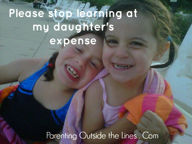 Please stop learning at my daughter's expense