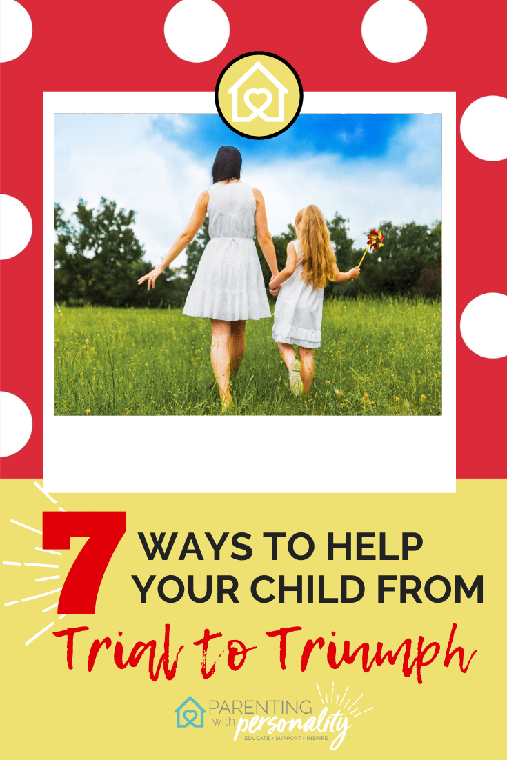 7 ways to help your child from trial to triumph