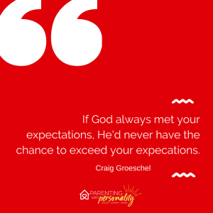 If God always met your expectations, He'd never have the chance to exceed your expectations- Craig Groeschel